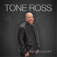 Never Thought — Tone Ross