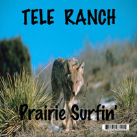 Prairie Surfin' — Tele Ranch