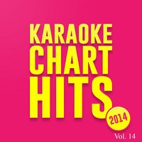 Karaoke Chart Hits 2014, Vol. 14 — The Karaoke Universe