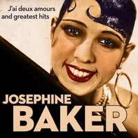 J'ai deux amours And Greatest Hits — Joséphine Baker