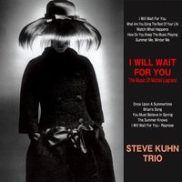 I Will Wait for You — The Steve Kuhn Trio