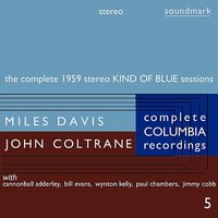 The Complete 1959 Stereo Kind of Blue Sessions: The Complete Columbia Recordings of Miles Davis with John Coltrane, Disc 5 — Miles Davis, John Coltrane, Bill Evans, Cannonball Adderley, Wynton Kelly, Paul Chambers