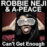 Can't Get Enough — Robbie Neji, Robbie Neji, A-Peace, A-Peace