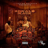Bankmoney Ent. & Livewire Records Presents a Time to Kill — Ronald Mack