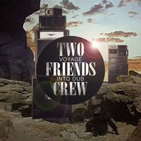 Voyage Into Dub — Two Friends Crew