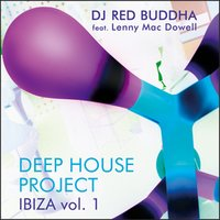 Deep House Project Ibiza, Vol. 1 — Lenny Mac Dowell, Red Buddha, Christoph Spendel