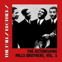 The Astonishing Mills Brothers, Vol. 3 — The Mills Brothers