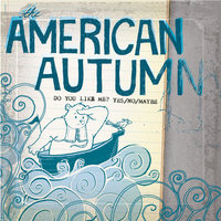 Do You Like Me? Yes/No/Maybe — The American Autumn