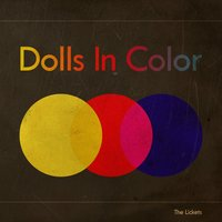 Dolls in Color — The Lickets, Rachel Smith, Mitch Greer