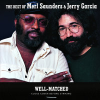 Well Matched: The Best Of Merl Saunders & Jerry Garcia — Merl Saunders, Jerry Garcia