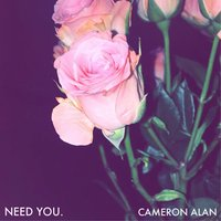 Need You — Cameron Alan