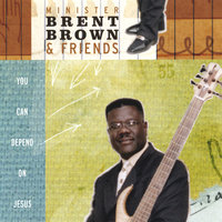 You can Depend on Jesus — Minister Brent Brown & Friends