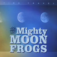 Time Travel — The Mighty Moonfrogs