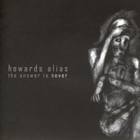 The Answer Is Never — Howards Alias