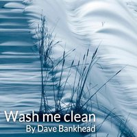 Wash Me Clean — Dave Bankhead