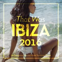 That Was Ibiza 2016 (50 Gorgeous House Music Summer Tunes) — сборник