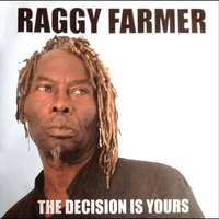The Decision Is Yours — Raggy Farmer