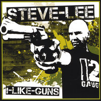 I Like Guns — Steve Lee
