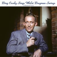 Bing Sings Whilst Bregman Swings — Bing Crosby