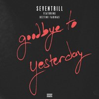 Goodbye to Yesterday — Seven Trill, Deztini Farinas