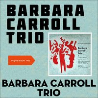 Barbara Carroll Trio — Barbara Carroll Trio