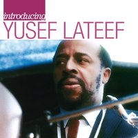 Introducing Yusef Lateef: The Atlantic Years — Yusef Lateef