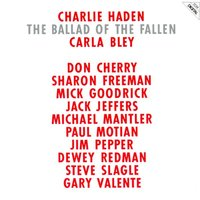 Ballad of the Fallen — Charlie Haden, Carla Bley, Don Cherry, Sharon Freeman, Mick Goodrick, Jack Jeffers, Michael Mantler, Paul Motian, Jim Pepper, Dewey Redman, Steve Slagle, Gary Valente, Don Cherry & Gary Valente & Dewey Redman & Charlie Haden & Steve Slagle & Jack Jeffers & Jim Pepper & Sharon Freeman & Paul Motian & Mick Goodrick & Michael Mantler & Carla Bley