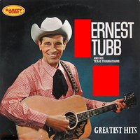 Ernest Tubb & His Texas Troubadours: Greatest Hits — Ernest Tubb & His Texas Troubadours
