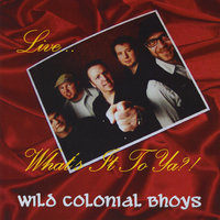 Live... What's it to Ya?! — Wild Colonial Bhoys