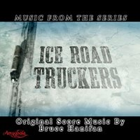 Music from the Series Ice Road Truckers — Bruce Hanifan