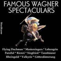 Famous Wagner Spectaculars — Рихард Вагнер