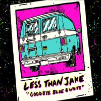 Goodbye Blue and White — Less Than Jake