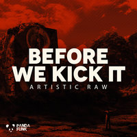 Before We Kick It — Artistic Raw