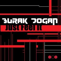 Just Feel It — Burak Dogan