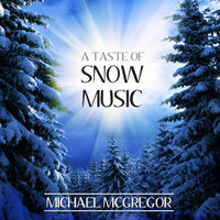 A Taste of Snow Music — Michael McGregor