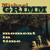 Moment in Time — Michael Grimm