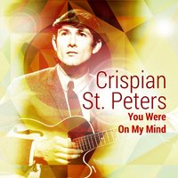 You Were on My Mind — Crispian St. Peters