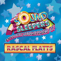 Lullaby Renditions of Rascal Flatts — Sound Sleepers