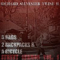 5 Bags 2 Backpacs & a Bicycle Street Sermon Vol. 1 — Richard Sylvester Twine II