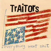 Everything Went Shit — Traitors
