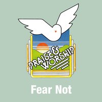 Fear Not — Praise Worship