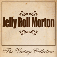 Jelly Roll Morton - The Vintage Collection — Jelly Roll Morton, Jelly Roll Morton & His Red Hot Peppers