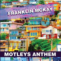 Motleys Anthem — Franklin McKay
