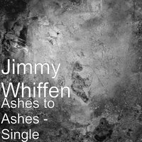 Ashes to Ashes — Jimmy Whiffen