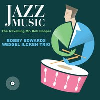 The Travelling Mr. Bob Cooper — Bobby Edwards, Wessel Ilcken Trio, Bobby Edwards|Wessel Ilcken Trio