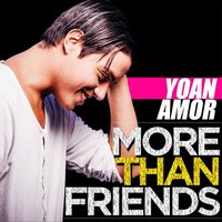 More Than Friends — Yoan Amor