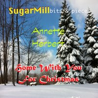 Home With You for Christmas (feat. Annette Herbert) — Annette Herbert, SugarMill Bits & Pieces