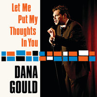 Let Me Put My Thoughts In You — Dana Gould