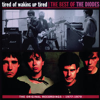 Tired Of Waking Up Tired: The Best of The Diodes — The Diodes