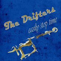 Easily Stop Time — The Drifters
